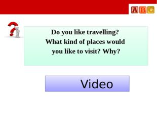 Do you like travelling? What kind of places would you like to visit? Why? Vi