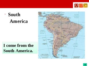 South America I come from the South America.