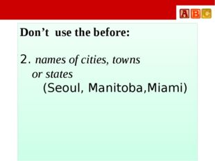 Don't use the before: 2. names of cities, towns or states (Seoul, Manitoba,M