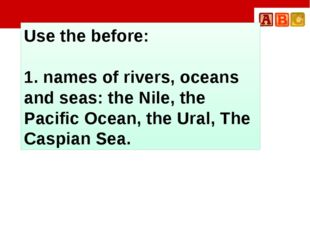 Use the before: 1. names of rivers, oceans and seas: the Nile, the Pacific O