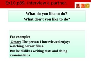 Ex10,p89. Interview a partner. For example: Omar: The person I interviewed en