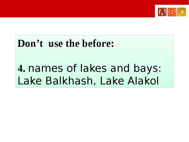 Don't use the before: 4. names of lakes and bays: Lake Balkhash, Lake Alakol