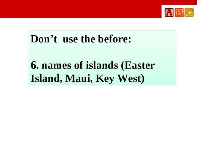 Don't use the before: 6. names of islands (Easter Island, Maui, Key West)