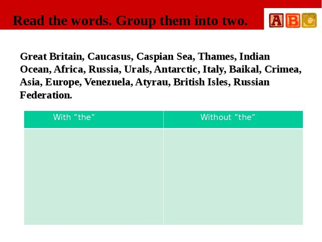 Read the words. Group them into two. Great Britain, Caucasus, Caspian Sea, Th...