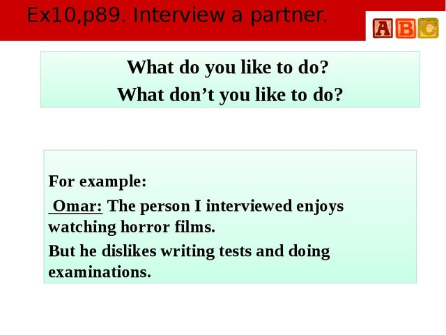 Ex10,p89. Interview a partner. For example: Omar: The person I interviewed en...