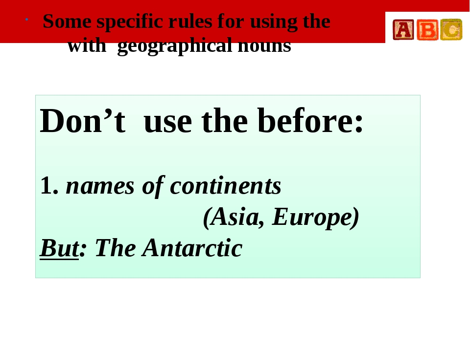 Some specific rules for using the with geographical nouns Don't use the befo...