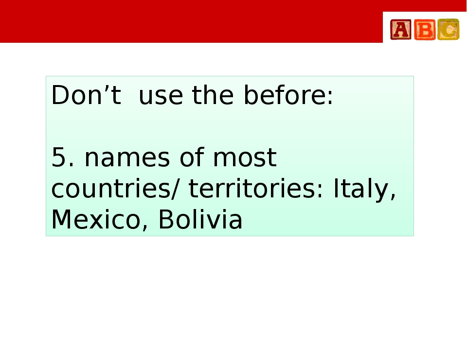 Don't use the before: 5. names of most countries/ territories: Italy, Mexico...