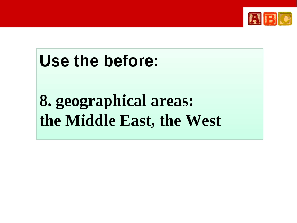 Use the before: 8. geographical areas: the Middle East, the West