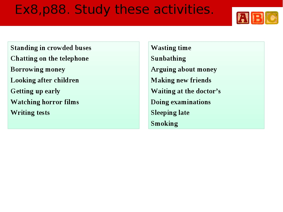 Ex8,p88. Study these activities. Standing in crowded buses Chatting on the te...