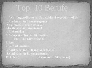 Was Jugendliche in Deutschland werden wollen 1.Kaufmann für Büromanagement 2