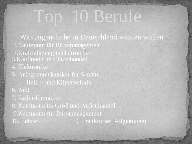 Was Jugendliche in Deutschland werden wollen 1.Kaufmann für Büromanagement 2...