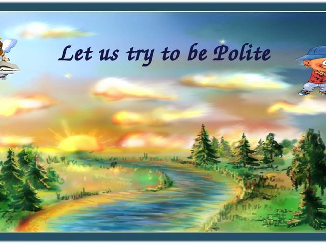 Let us try to be Polite
