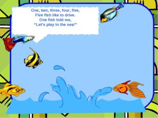 """One, two, three, four, five, Five fish like to drive. One fish told me, """"Let'"""