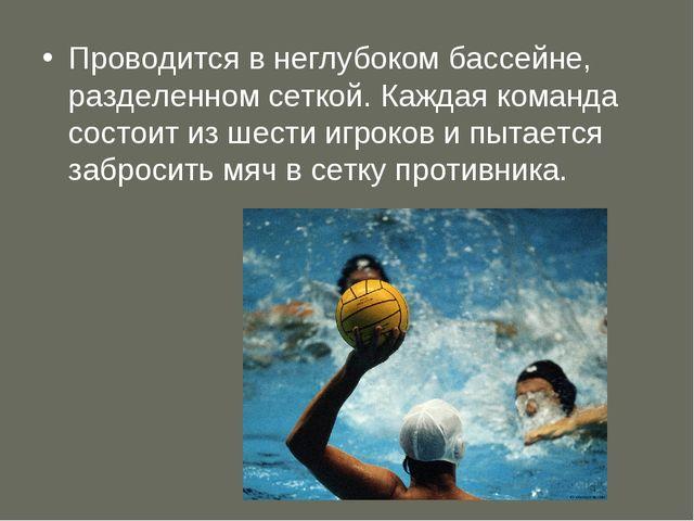 Проводится в неглубоком бассейне, разделенном сеткой. Каждая команда состоит...