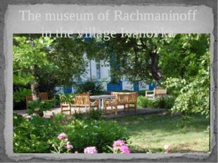 The museum of Rachmaninoff in the village Ivanovka
