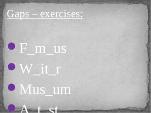 Gaps – exercises: F_m_us W_it_r Mus_um A_t_st Mu_i_ian S_i_ntist We_l- _nown
