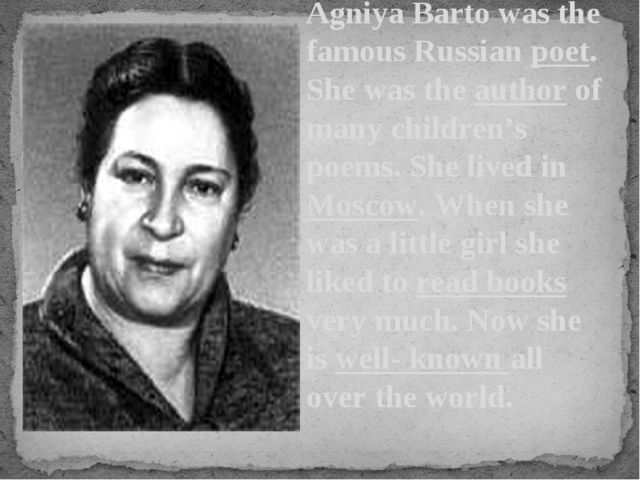 Agniya Barto was the famous Russian poet. She was the author of many children...