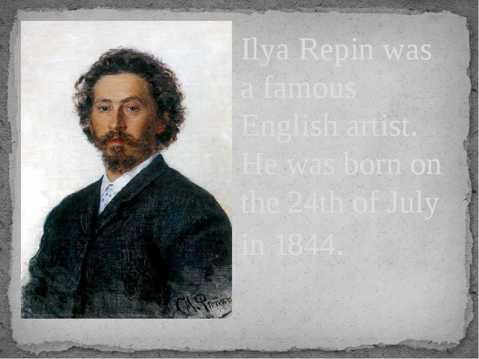 Ilya Repin was a famous English artist. He was born on the 24th of July in 18...