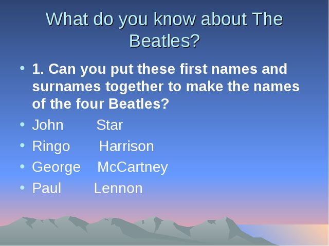 What do you know about The Beatles? 1. Сan you put these first names and surn...