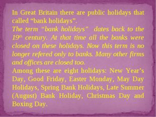 "In Great Britain there are public holidays that called ""bank holidays"". The t"