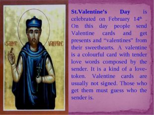 St.Valentine's Day is celebrated on February 14th . On this day people send V