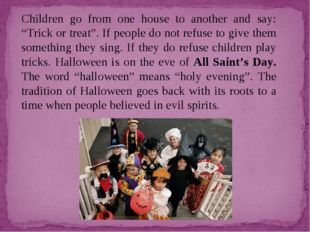 "Children go from one house to another and say: ""Trick or treat"". If people do"
