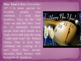 New Year's Eve (December 31st ) is more special for Scottish people, who cele