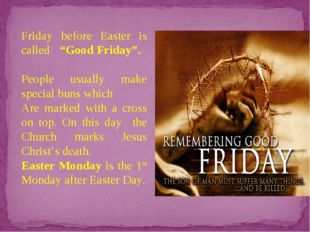 "Friday before Easter is called ""Good Friday"". People usually make special bun"