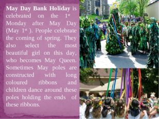 May Day Bank Holiday is celebrated on the 1st Monday after May Day (May 1st )