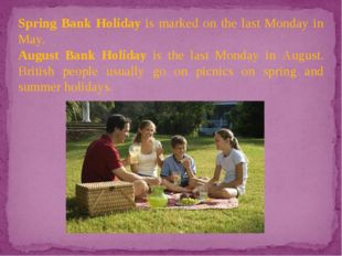 Spring Bank Holiday is marked on the last Monday in May. August Bank Holiday