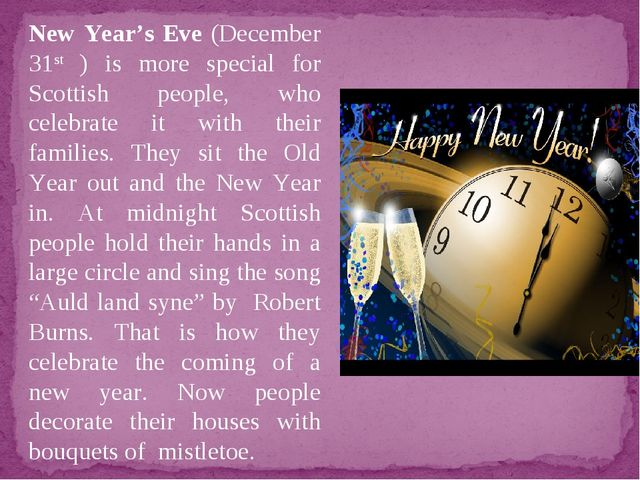 New Year's Eve (December 31st ) is more special for Scottish people, who cele...