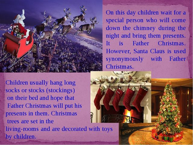 On this day children wait for a special person who will come down the chimney...