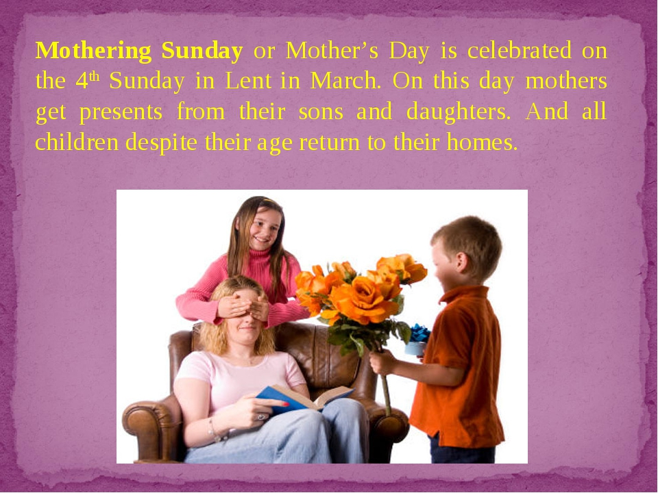 Mothering Sunday or Mother's Day is celebrated on the 4th Sunday in Lent in M...