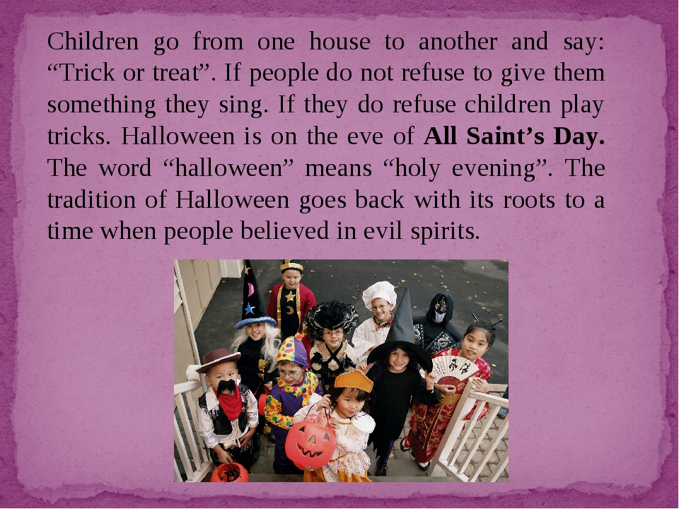 "Children go from one house to another and say: ""Trick or treat"". If people do..."