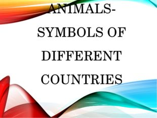 ANIMALS-SYMBOLS OF DIFFERENT COUNTRIES