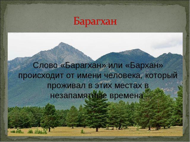 Слово «Барагхан» или «Бархан» происходит от имени человека, который проживал...