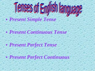 Present Simple Tense Present Continuous Tense Present Perfect Tense Present P