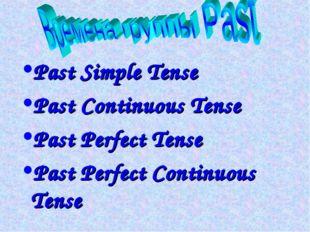 Past Simple Tense Past Continuous Tense Past Perfect Tense Past Perfect Conti