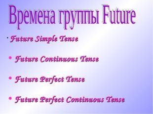 Future Simple Tense Future Continuous Tense Future Perfect Tense Future Perf