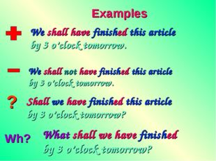 ? Wh? Examples We shall have finished this article by 3 o'clock tomorrow. We