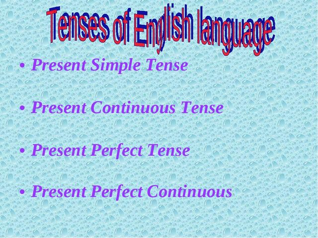 Present Simple Tense Present Continuous Tense Present Perfect Tense Present P...