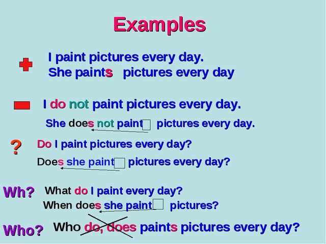 Examples I paint pictures every day. She paint pictures every day s I do not...