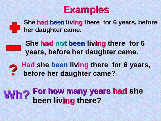 ? Wh? Examples She had been living there for 6 years, before her daughter cam...