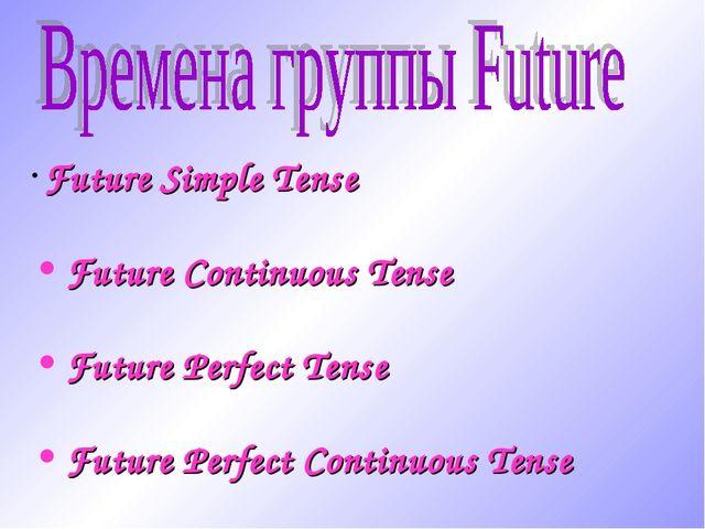 Future Simple Tense Future Continuous Tense Future Perfect Tense Future Perf...