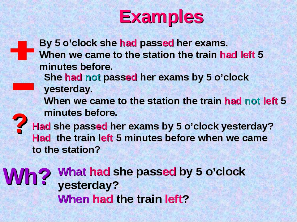 ? Wh? Examples By 5 o'clock she had passed her exams. When we came to the sta...