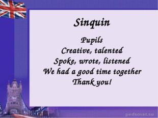 Sinquin Pupils Creative, talented Spoke, wrote, listened We had a good time t