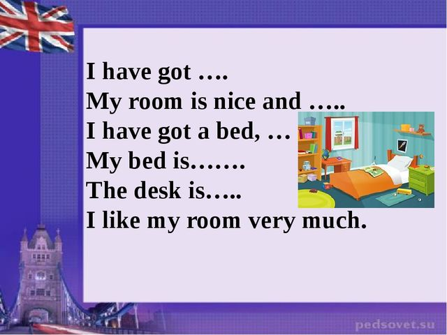 I have got …. My room is nice and ….. I have got a bed, … My bed is……. The de...