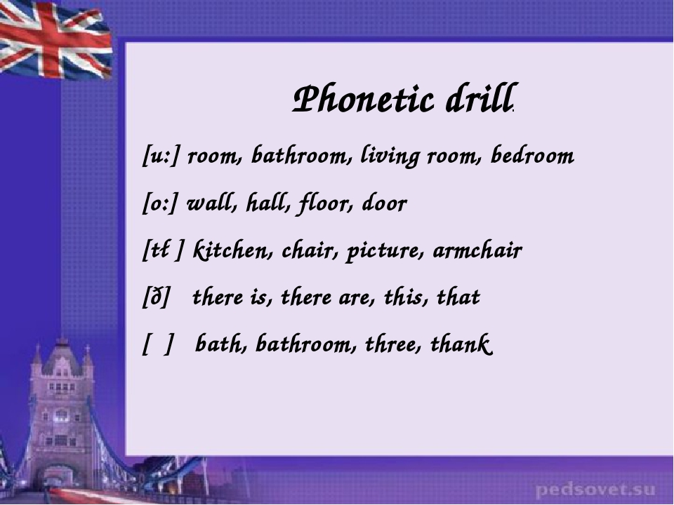 Phonetic drill. [u:] room, bathroom, living room, bedroom [o:] wall, hall, fl...