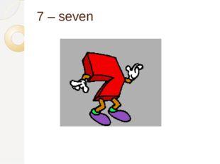 7 – seven