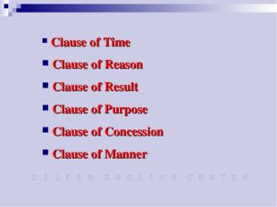 Clause of Time Clause of Reason Clause of Result Clause of Purpose Clause of